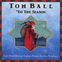 Tom Ball | 'Tis The Season - Solo Steel-String Guitar Music for the Holidays