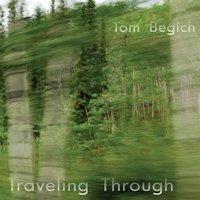 Tom Begich | Traveling Through