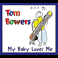 Tom Bowers | My Baby Loves Me