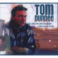 Tom Dundee | What's Not To Love About Tom Dundee: A Tribute From His Friends
