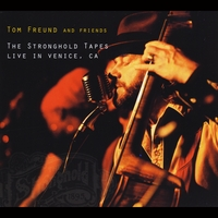 Tom Freund and Friends: The Stronghold Tapes: Live in Venice, CA.