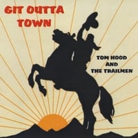 Tom Hood and The Trailmen | Git Outta Town