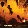 Tom Kell: This Desert City
