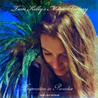 Tom Kelly's Music Factory | Desperation in Paradise