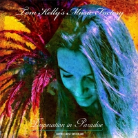 Tom Kelly's Music Factory | Desperation in Paradise (Deluxe Edition)
