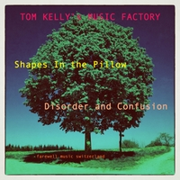 Tom Kelly's Music Factory | Shapes in the Pillow / Disorder and Confusion