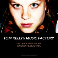 Tom Kelly's Music Factory | The Dragon of Macun / Innocent & Beautiful