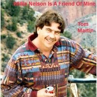 Tom Martin: Willie Nelson Is a Friend of Mine