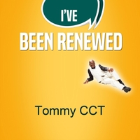 Tommy CCT | I`ve Been Renewed