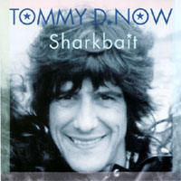 Tommy D NOW | Sharkbait