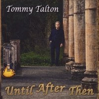 Tommy Talton | Until After Then
