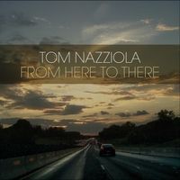 Tom Nazziola | From Here to There