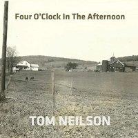 Tom Neilson | Four O'Clock in the Afternoon