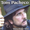 TOM PACHECO: There Was a Time