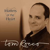 Tom Rocco | Matters of the Heart