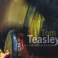 Tom Teasley | All the World's a Stage