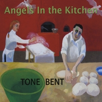 Tone Bent | Angels In the Kitchen