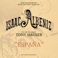 "Tony Hauser | ""España"" New Arrangements from the Piano Music of Isaac Albeniz"
