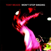 Tony Meade | Won't Stop Singing