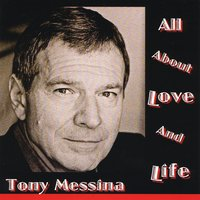 Tony Messina | All About Love and Life