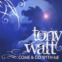 Tony Watt | Come & Go With Me