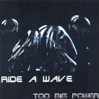 Too Big Power | Ride A Wave