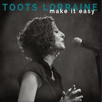 Toots Lorraine | Make It Easy