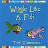 TORY CHRISTENSEN: Wiggle Like a Fish