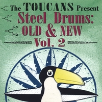 Toucans Steel Drum Band | Steel Drums Old & New, Vol. 2