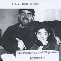 The Passionate & Objective Jokerfan | I Love Bob Dylan!