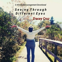 Tracey Cruz | Seeing Through Different Eyes: A 40 Day Encouragement Devotional