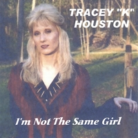 Tracey K. Houston | I'm Not The Same Girl