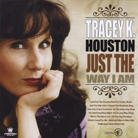 Tracey K. Houston | Just The Way I Am