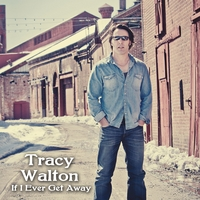 Tracy Walton | If I Ever Get Away
