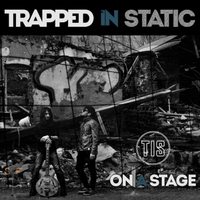 Trapped in Static | On a Stage