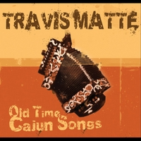 Travis Matte | Old Time Cajun Songs | CD Baby Music Store