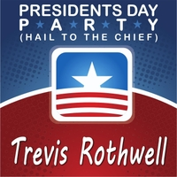 Trevis Rothwell | Presidents Day Party (Hail to the Chief)
