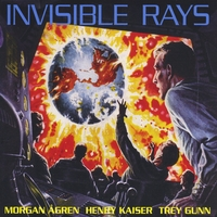 Trey Gunn, Henry Kaiser & Morgan Agren | Invisible Rays