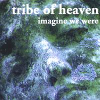 Tribe of Heaven | Imagine We Were