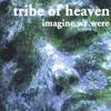 TRIBE  OF HEAVEN: Imagine We Were