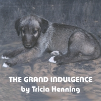 Tricia Henning | The Grand Indulgence
