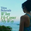 Trina Belamide: When He Comes My Way