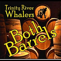 Trinity River Whalers | Both Barrels