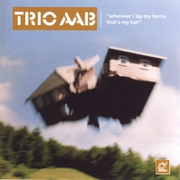 Trio Aab | Wherever I Lay My Home That's My Hat