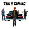 Trio El Camino: Trio El Camino