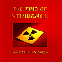 Pastrami Standards by The Trio of Stridence