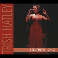 Trish Hatley | I Remember: 2nd Set