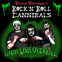 Tristan Thorndyke's Rock'n'roll Cannibals | Ghoulish Overkill