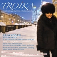 Julia Kogan, Jeffery Meyer & St. Petersburg Chamber Philharmonic | Troika, Russia's Westerly Poetry in Three Orchestral Song Cycles