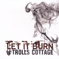 Trolls Cottage | Let It Burn
